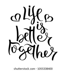 Life is better together. Hand written calligraphy quote motivation for life and happiness. For postcard, poster, prints, cards graphic design.