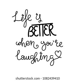 Life is better when you are laughting. Hand written calligraphy quote motivation for life and happiness. For postcard, poster, prints, cards graphic design.