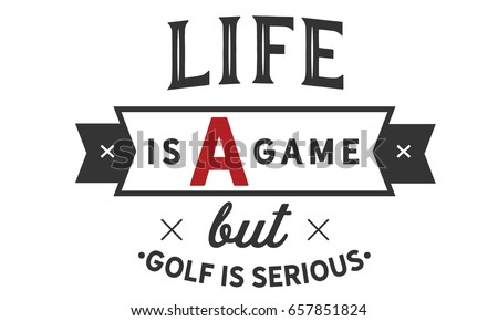 Life Game Golf Serious Golf Quotes Stock Vector Royalty Free Enchanting Golf And Life Quotes