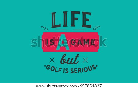 Life Game Golf Serious Golf Quotes Stock Vector Royalty Free Unique Golf Quotes About Life