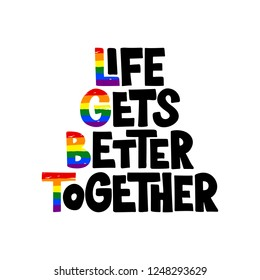 Life gets better together - hand drawn poster. LGBT concept. Lettering for poster, card, flyer, advertising, web. Vector illustration