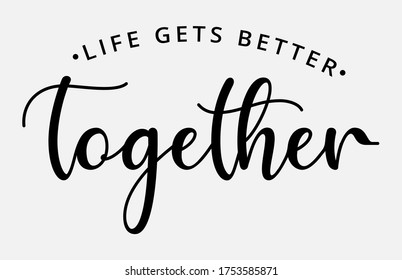life gets better together - text word Hand drawn Lettering card. Modern brush calligraphy t-shirt Vector illustration.inspirational design for posters, flyers, invitations, banners backgrounds .