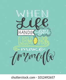 If life gives you lemons make limoncello. Motivation quote about lemons. Vector llustration for t-shirt, greeting card, poster or bag design. Hand written lettering design.