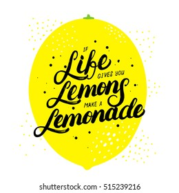 If life gives you lemons make lemonade hand written lettering. Modern brush calligraphy. Motivational quote with lemon for card, poster, tee print. Vector illustration.
