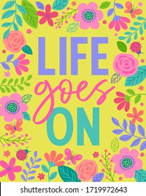 """Life goes on"" colorful typography design with floral border for greeting card. Motivational quotes with cute hand drawn illustration"