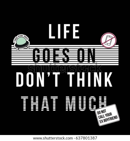 Life Goes On Dont Think That Stock Vector Royalty Free 637801387