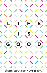 Life Is Good Creative Motivation Vector Poster Concept With Bright Geometrical Pattern