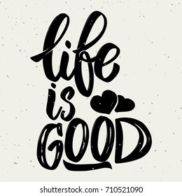 Life is good. Hand drawn lettering phrase on white background. Design element for poster, greeting card. Vector illustration