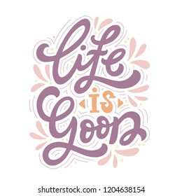Life Is Good. Hand lettered calligraphy isolated inspirational quote on white background. Vector illustration.