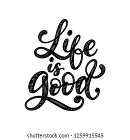 Life Is Good, handwritten phrase. Vector calligraphy of inspirational quote on white background.