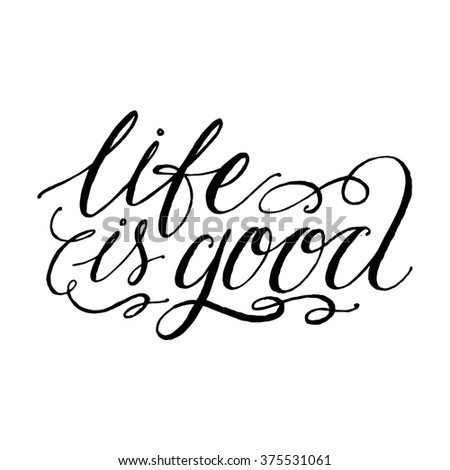 Life Is Good Quotes | Life Good Inspirational Motivational Quotes Handwritten Stock