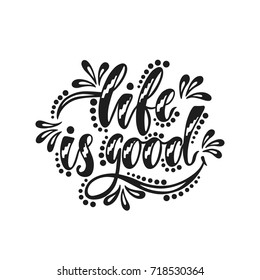 Life is good. Inspirational positive quote. Handwritten motivational phrase about happiness. Modern calligraphy. Vector illustration isolated on white background.