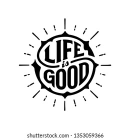 Life is good typography. Handwritten circular calligraphy lettering for greeting cards, t-shirt print, posters, prints for home decorations. Vector illustration