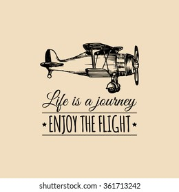 Life is a journey, enjoy the flight motivational quote. Vintage retro airplane logo. Vector typographic inspirational poster. Hand sketched aviation illustration in engraving style.