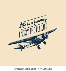 Life is a journey, enjoy the flight motivational quote. Vintage retro airplane logo. Vector typographic inspirational poster. Hand sketch aviation illustration in engraving style.