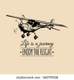 Life is a journey, enjoy the flight. Vintage airplane logo. Vector typographic inspirational poster. Hand sketched aviation illustration.