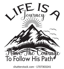 Life is a journey have the courage to follow his path:Hiking Saying & quotes:100% vector best black t shirt,sticker,pillow,mug and other Printing media.