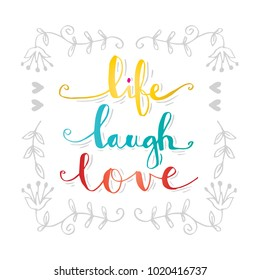 Life Laugh Love Hand Lettered Calligraphy.