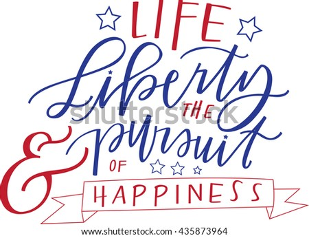 Life Liberty Pursuit Happiness Stock Vector Royalty Free 60 New Life Liberty And The Pursuit Of Happiness Quote