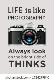 """Life is Like Photography Always Look On The Bright Side Of Thinks"" motivational poster. Photography day poster. Photo-camera Poster Design."