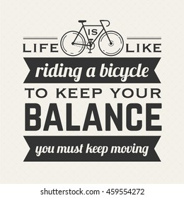 Life is like riding a bicycle to keep your balance you must keep moving hipster poster with retro road bicycle on background and vintage lettering.