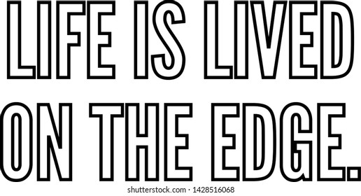 Life is lived on the edge outlined text art