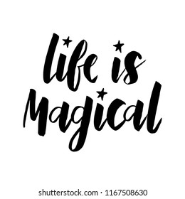 Life is magical- handdrawn lettering. Typography slogan for t shirt print or apparel design. Inspirational quote. Vector illustration. Isolated on white background.