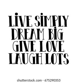 """Life motivation hand drawn lettering quot """"Live simply, dream big, give love, laugh lots"""". Typographic poster, sticker, card design on a white background."""