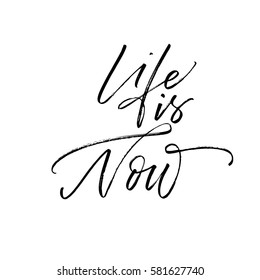 Life is now postcard. Ink illustration. Modern brush calligraphy. Isolated on white background.