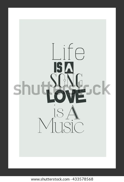 Life Is The Song Love Is The Music Quote Quotes About Life