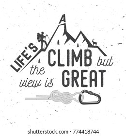 Life s a climb but the view is great. Mountains related typographic quote. Vector illustration. Concept for shirt or logo, print, stamp.