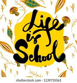 Life is school. Vector calligraphy phrase. Handwritten lettering on pattern with mushrooms, leaves and branches