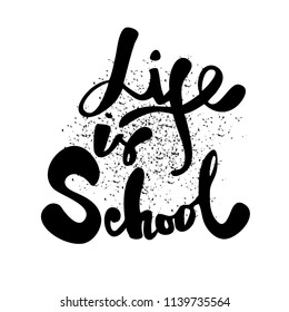 Life is school. Vector calligraphy phrase. Black and white handwritten lettering