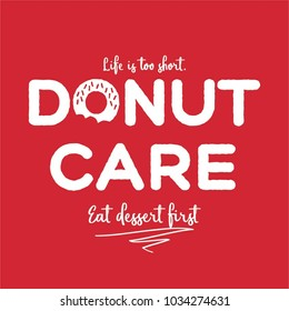 Life is shirt. Donut care. Eat dessert first funny donut food Fashion Slogan red background for T-shirt and apparels graphic vector Print.