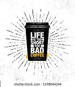 Life Is Too Short For Bad Coffee.