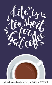 Life is too short for bad coffee. Hand-lettered coffee quote poster. Vector illustration