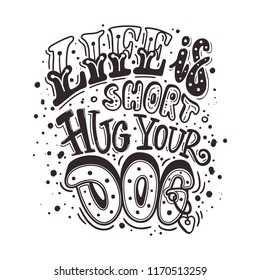 Life is short Hug your dog. Positive quote. Dog friendly poster