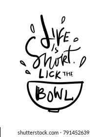 Life is short. Lick the bowl. Hand lettering vector illustration for your design