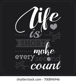 Life is short, make every second count. Motivational and inspirational poster in black and white