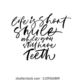 Life is short, smile while you still have teeth phrase. Ink illustration. Modern brush calligraphy. Isolated on white background.