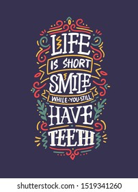 Life is short, smile while you still have teeth. Typography lettering design on a tooth shape grunge texture and sunburst for print, t-shirt.