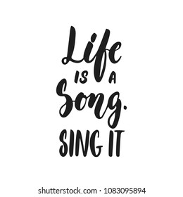 Life is a Song. Sing it - hand drawn lettering quote isolated on the white background. Fun brush ink vector illustration for banners, greeting card, poster design, photo overlays
