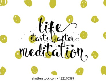 Life starts after meditation inspirational inscription. Greeting card with calligraphy. Hand drawn lettering. Typography for invitation, banner, poster or clothing design. Vector quote.