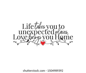 Life takes you to unexpected places, love brings you home, vector, wall decals, wording design, lettering, poster design, motivational, inspirational life quotes, wall artwork, branch with hearts