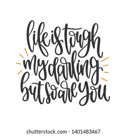 Life is tough my darling but so are you - Handwritten Quote/Saying