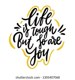 Life Is Tough But So Are You. Hand drawn vector lettering. Motivation phrase. Isolated on white background.