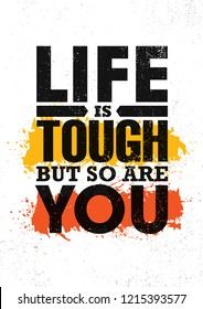 Life Is Tough But So Are You. Inspiring Creative Motivation Quote Poster Template. Vector Typography Banner Design Concept On Grunge Texture Rough Background