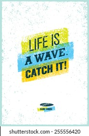Life Is A Wave. Catch It. Creative Surfing Motivation Vector Poster.