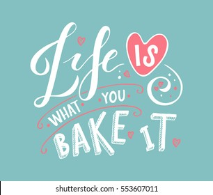 Life is what you bake it as Birthday typography logotype, badge and icon. Inspirational quote postcard, card, invitation, banner template.  lettering typography.