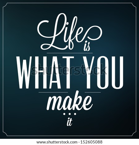Life What You Make Quote Typographic Stock Vector Royalty Free
